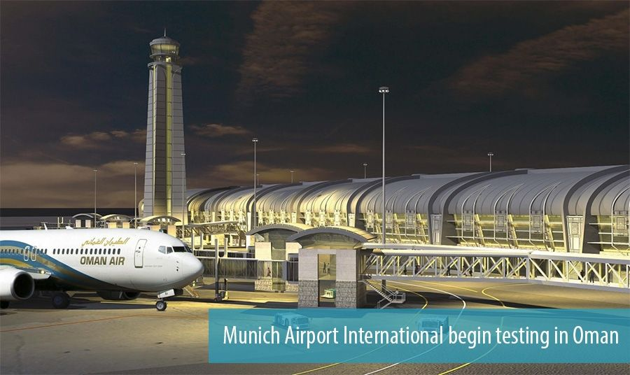 Munich Airport International begin testing in Oman
