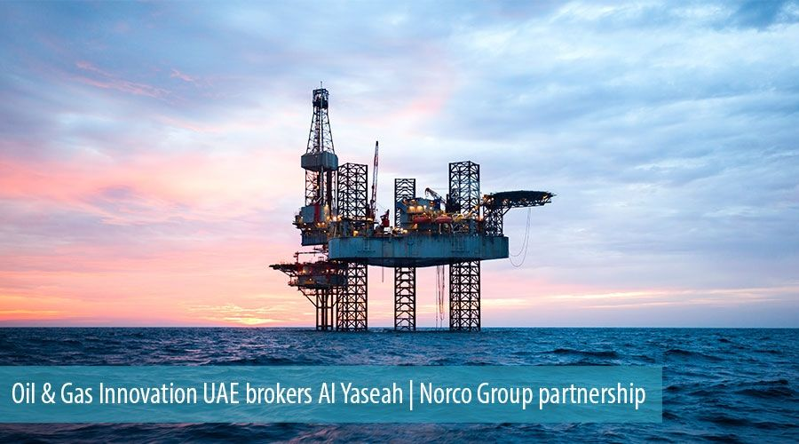 Oil & Gas Innovation UAE brokers Al Yaseah | Norco Group partnership