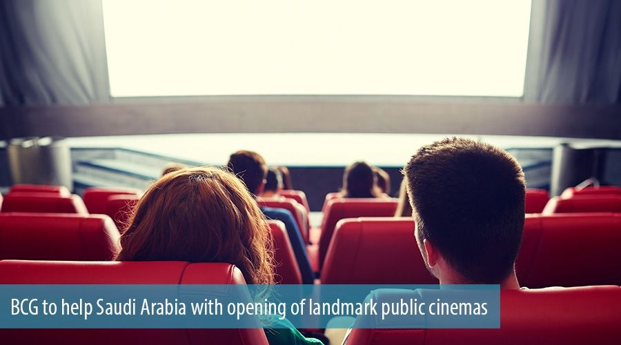 BCG to help Saudi Arabia with opening of landmark public cinemas