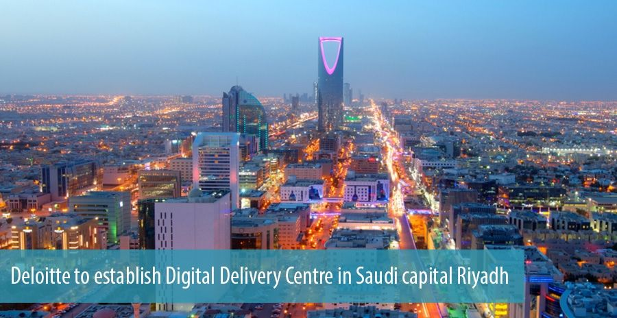 Deloitte to establish Digital Delivery Centre in Saudi capital Riyadh