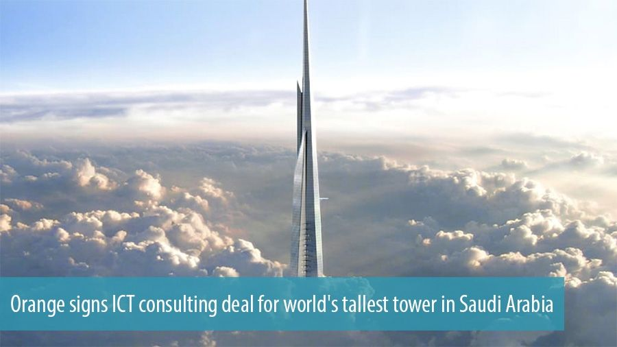 Orange signs ICT consulting deal for world's tallest tower in Saudi Arabia