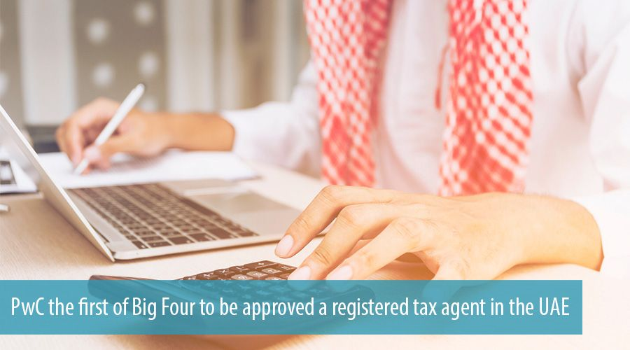 PwC the first of Big Four to be approved a registered tax agent in the UAE