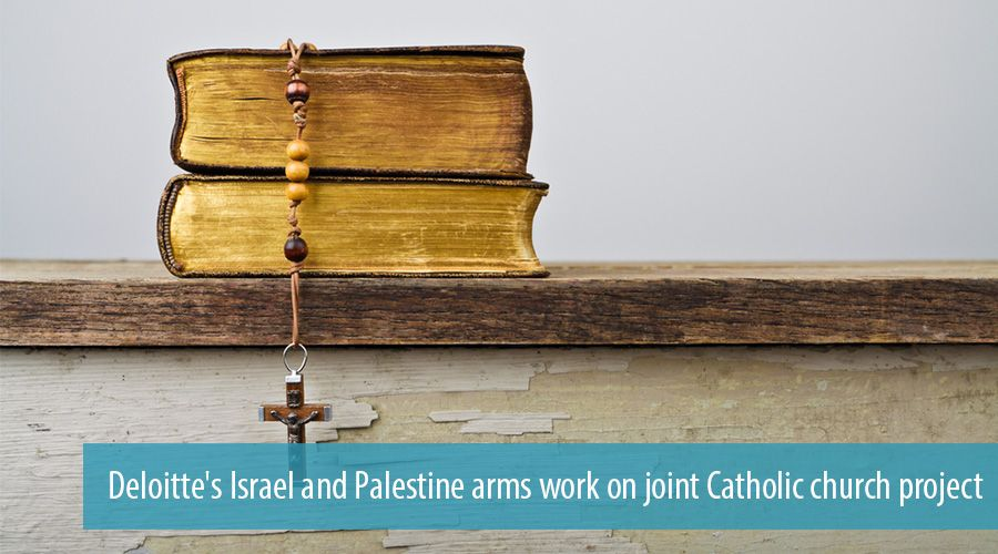 Deloitte's Israel and Palestine arms work on joint Catholic church project