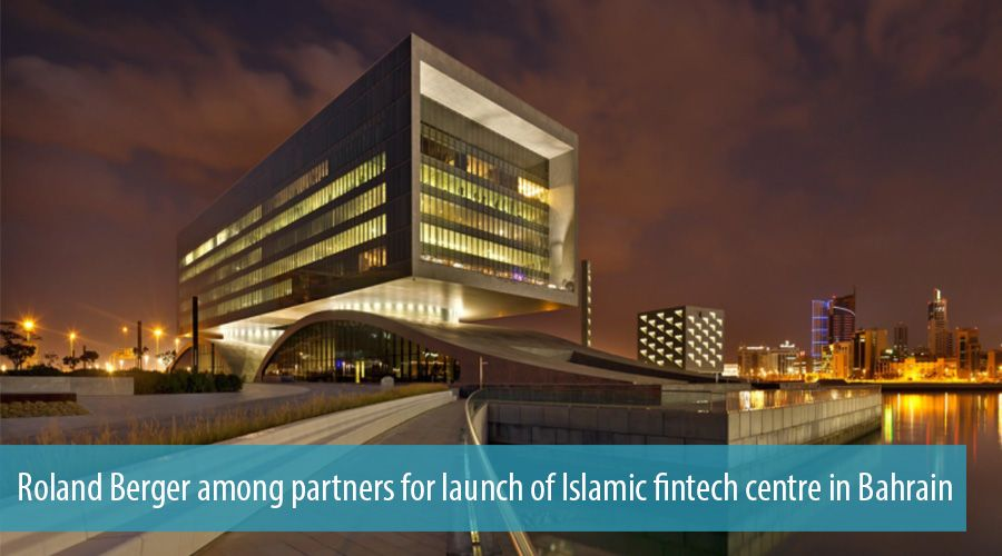 Roland Berger among partners for launch of Islamic fintech centre in Bahrain