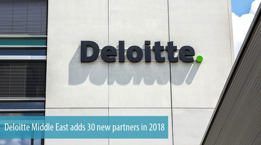 Deloitte Middle East adds 30 new partners in 2018