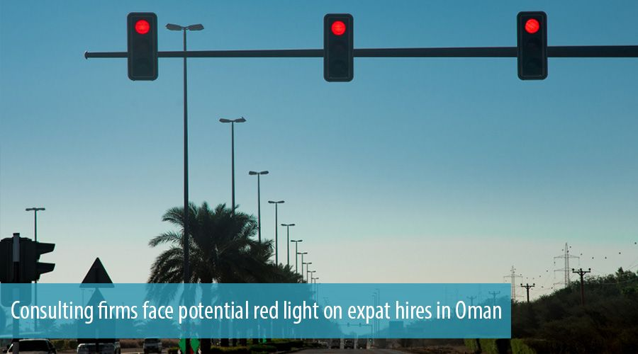 Consulting firms face potential red light on expat hires in Oman