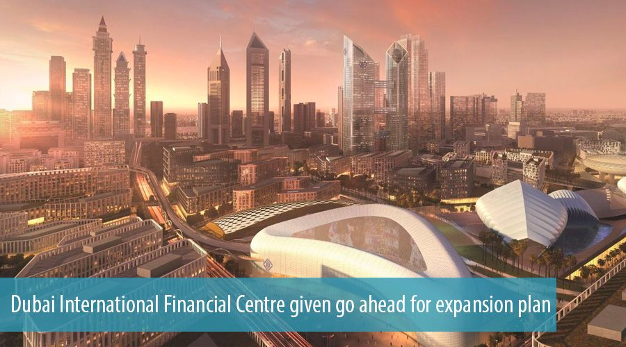 Dubai International Financial Centre given go ahead for expansion plan