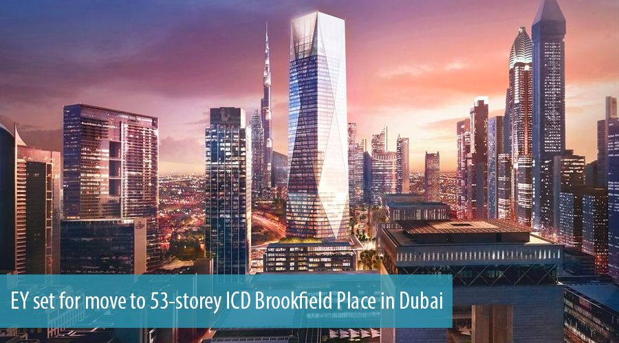 EY set for move to 53-storey ICD Brookfield Place in Dubai