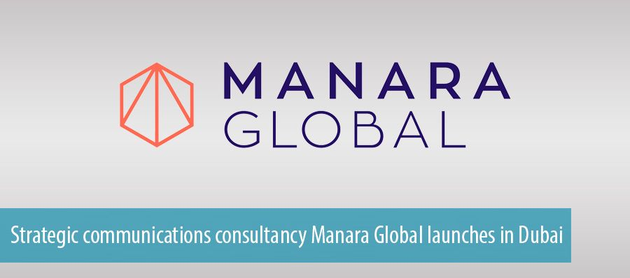 Strategic communications consultancy Manara Global launches in Dubai