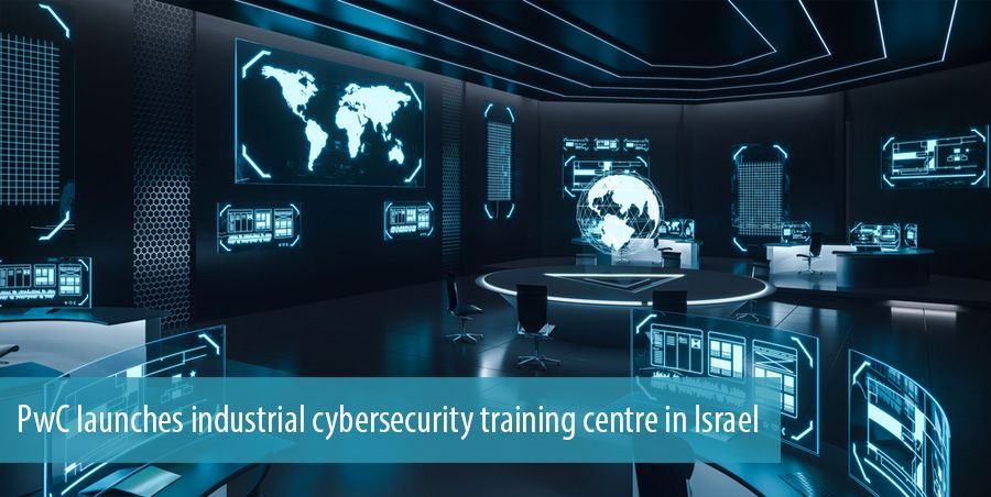 PwC launches industrial cybersecurity training centre in Israel