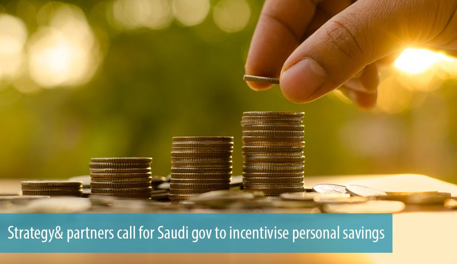 Strategy& partners call for Saudi gov to incentivise personal savings