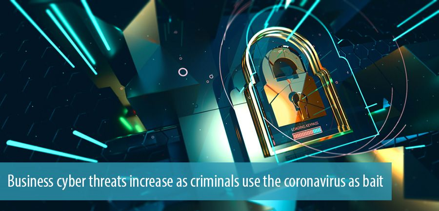 Business cyber threats increase as criminals use the coronavirus as bait