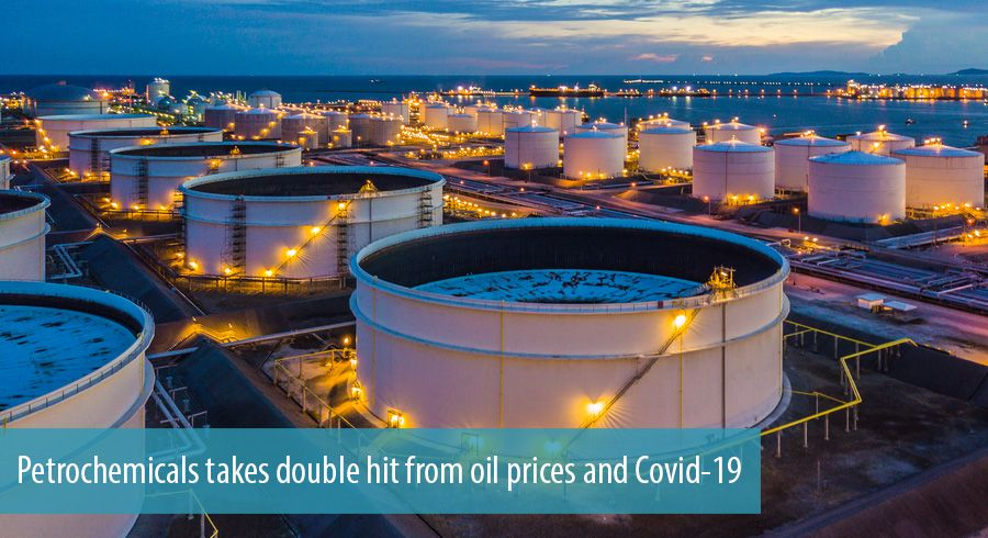Petrochemicals takes double hit from oil prices and Covid-19