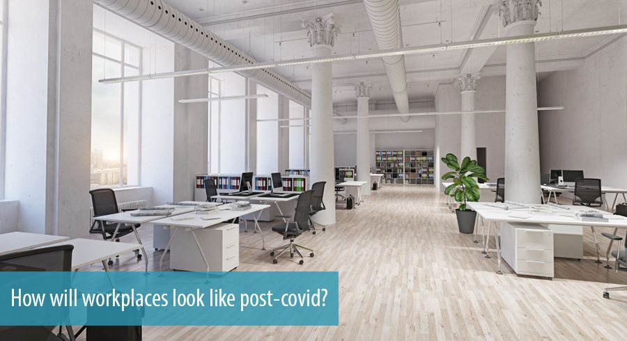 How will workplaces look like post-covid?