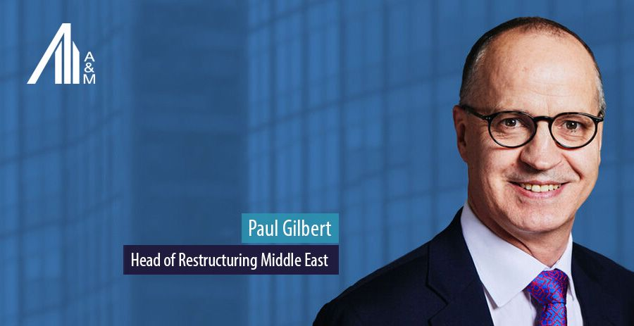 Paul Gilbert, Head of Restructuring Middle East, Alvarez & Marsal