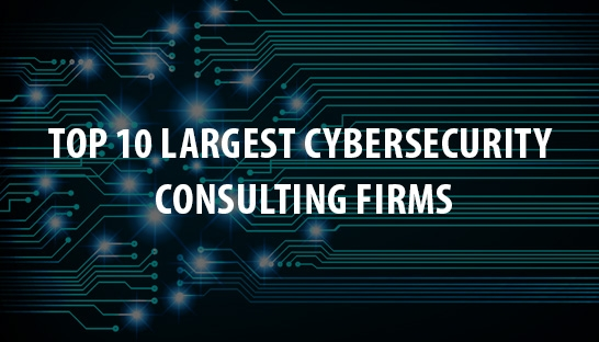 The world's top 10 largest cybersecurity consulting firms
