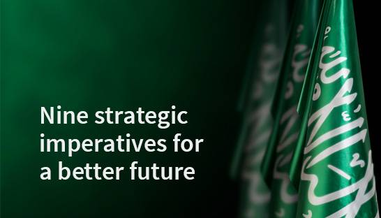 Nine strategic imperatives for a better future in Saudi Arabia