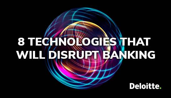 Eight technology trends that will disrupt the banking industry