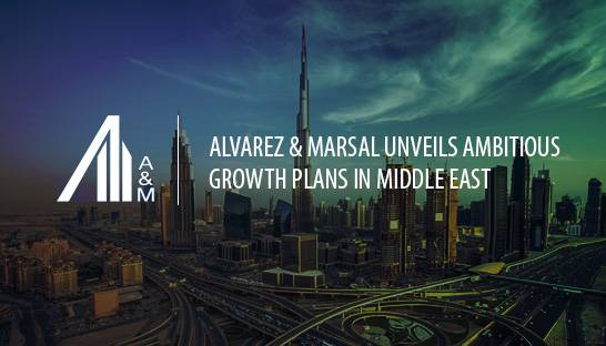 Alvarez & Marsal unveils ambitious growth plans in Middle East