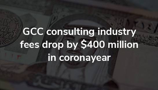 GCC consulting industry fees drop by $400 million in coronayear